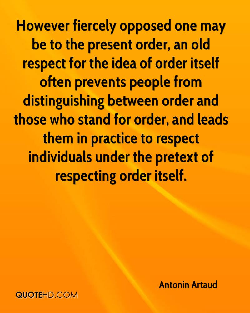 However fiercely opposed one may be to the present order, an old respect for the idea of order itself often prevents people from distinguishing between order and those who stand for order, and leads them in practice to respect individuals under the pretext of respecting order itself.