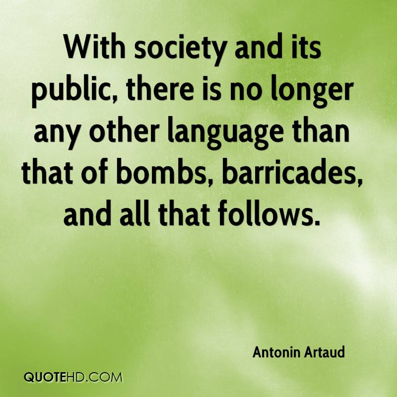 With society and its public, there is no longer any other language than that of bombs, barricades, and all that follows.
