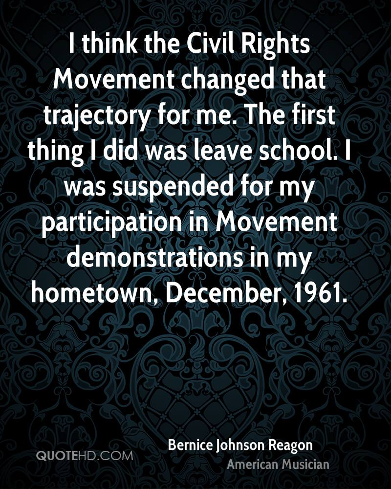 I think the Civil Rights Movement changed that trajectory for me. The first thing I did was leave school. I was suspended for my participation in Movement demonstrations in my hometown, December, 1961.