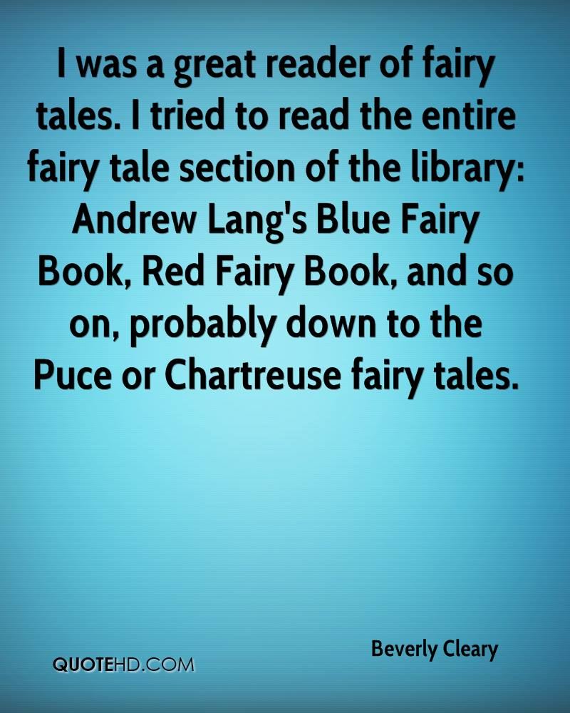 I was a great reader of fairy tales. I tried to read the entire fairy tale section of the library: Andrew Lang's Blue Fairy Book, Red Fairy Book, and so on, probably down to the Puce or Chartreuse fairy tales.