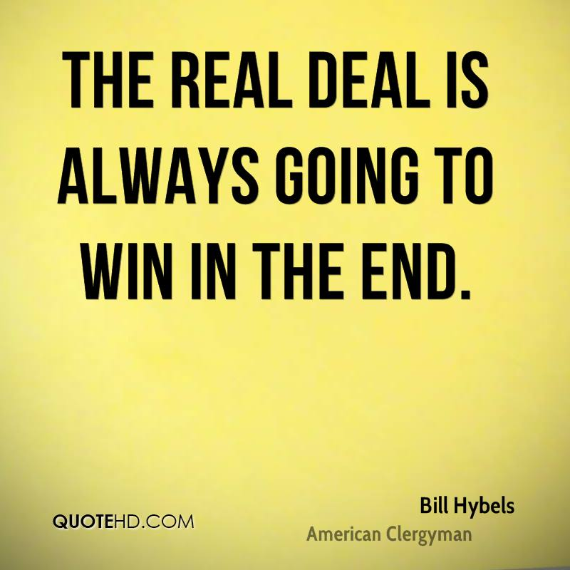 The real deal is always going to win in the end.