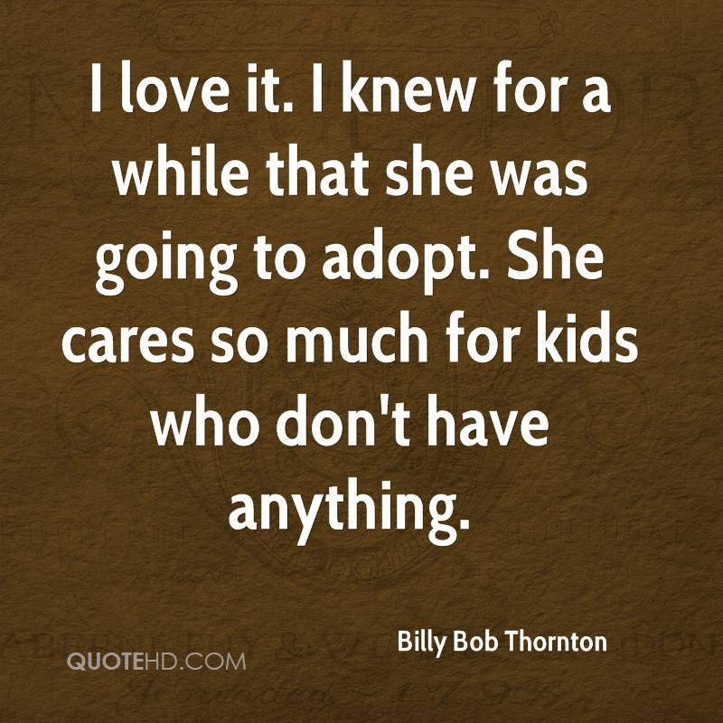 I love it. I knew for a while that she was going to adopt. She cares so much for kids who don't have anything.