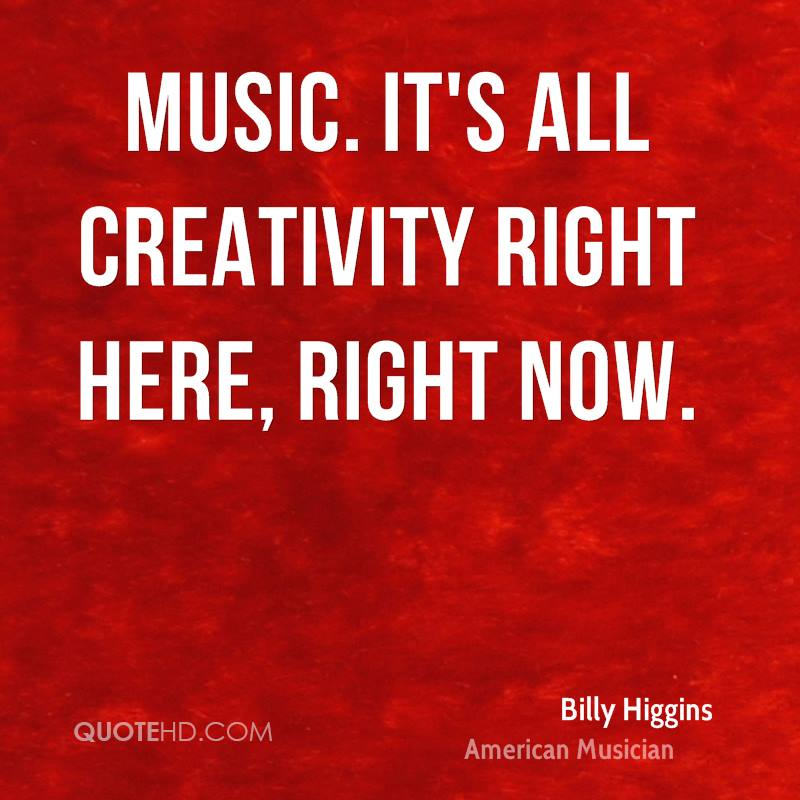 Music. It's all creativity right here, right now.