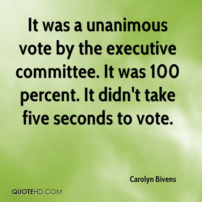 It was a unanimous vote by the executive committee. It was 100 percent. It didn't take five seconds to vote.