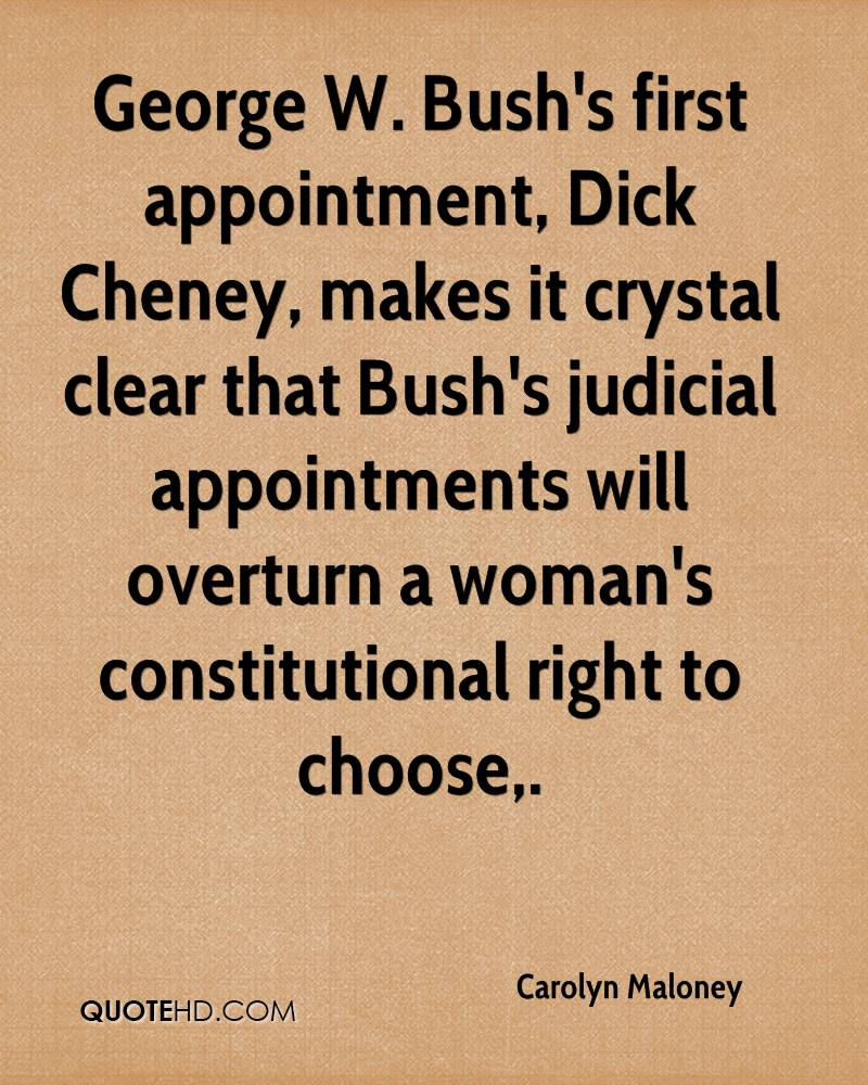 George W. Bush's first appointment, Dick Cheney, makes it crystal clear that Bush's judicial appointments will overturn a woman's constitutional right to choose.
