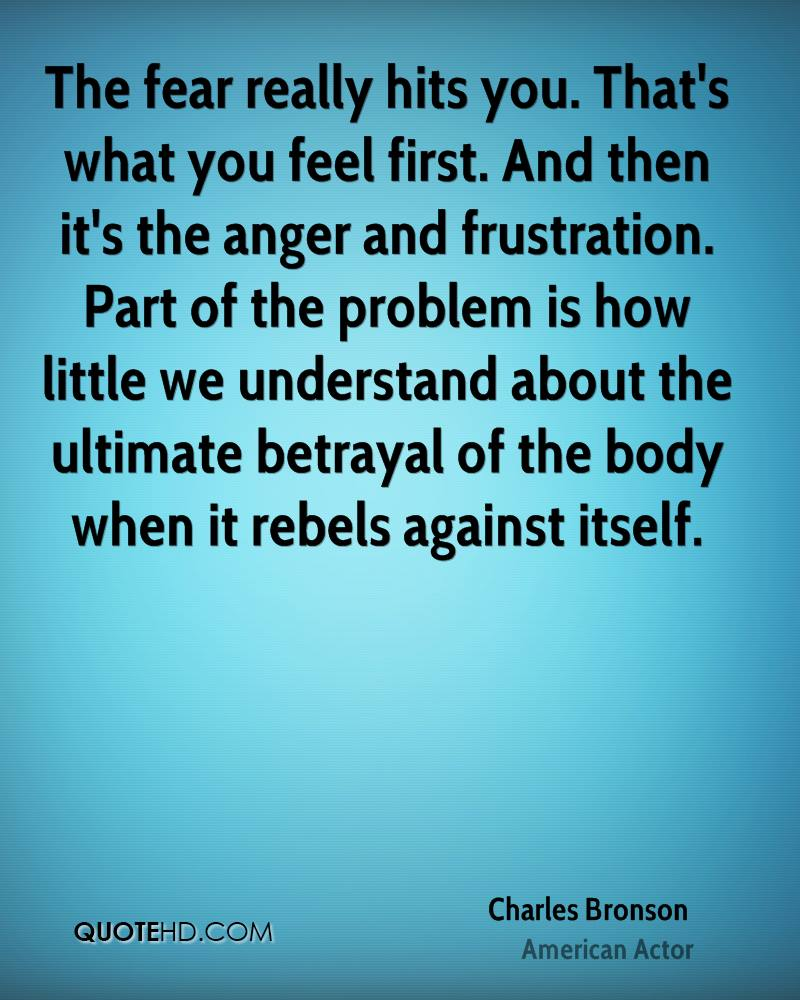 The fear really hits you. That's what you feel first. And then it's the anger and frustration. Part of the problem is how little we understand about the ultimate betrayal of the body when it rebels against itself.