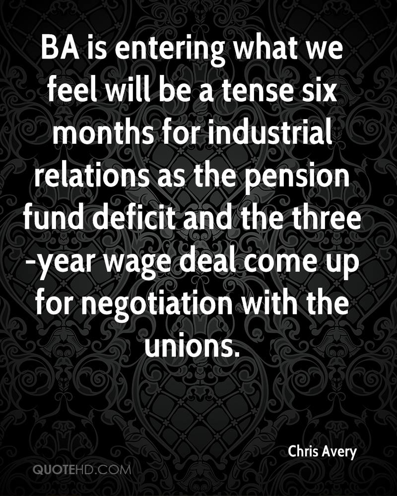 BA is entering what we feel will be a tense six months for industrial relations as the pension fund deficit and the three-year wage deal come up for negotiation with the unions.