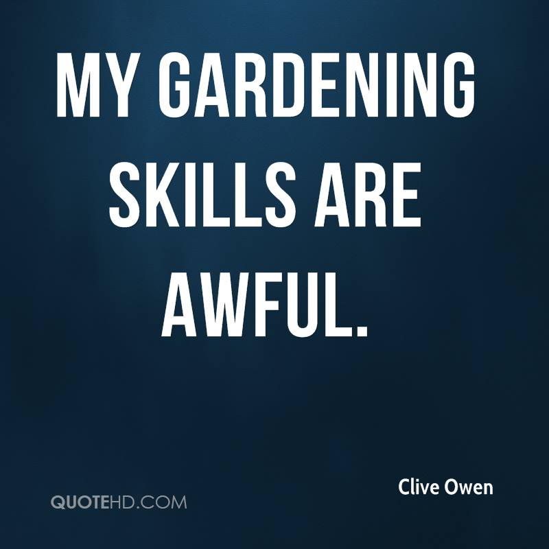 My gardening skills are awful.