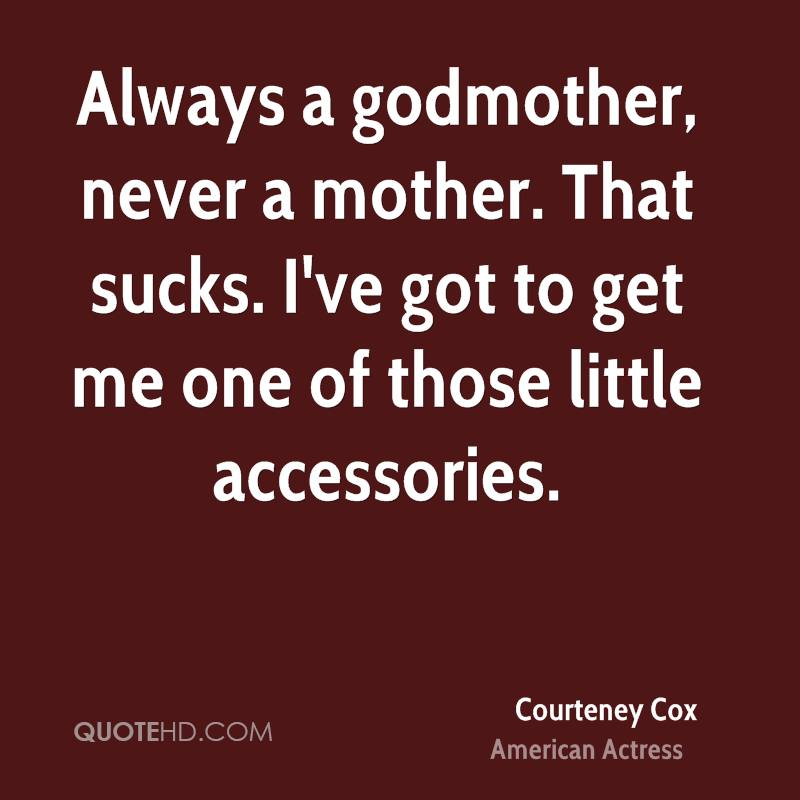 Always a godmother, never a mother. That sucks. I've got to get me one of those little accessories.