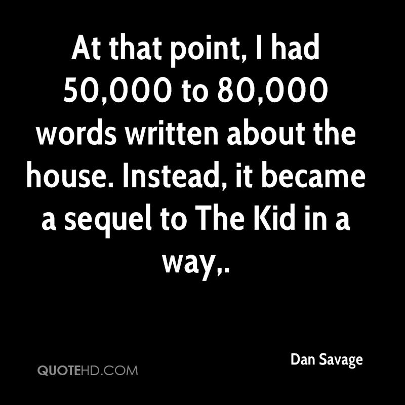 At that point, I had 50,000 to 80,000 words written about the house. Instead, it became a sequel to The Kid in a way.