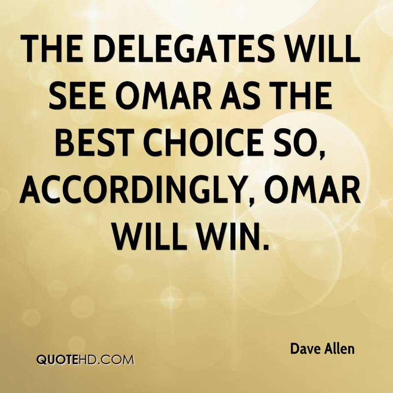 The delegates will see Omar as the best choice so, accordingly, Omar will win.