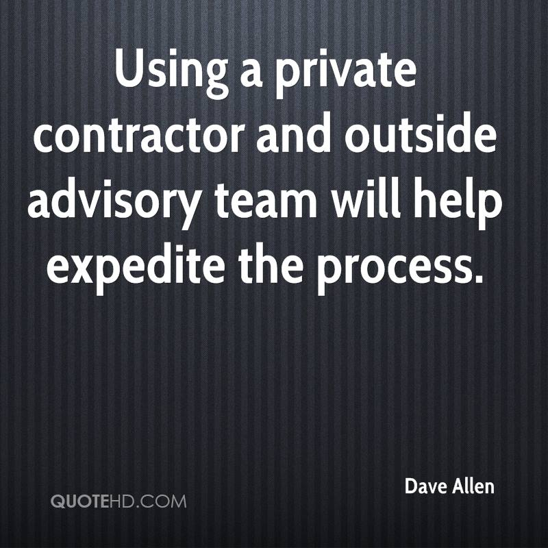 Using a private contractor and outside advisory team will help expedite the process.