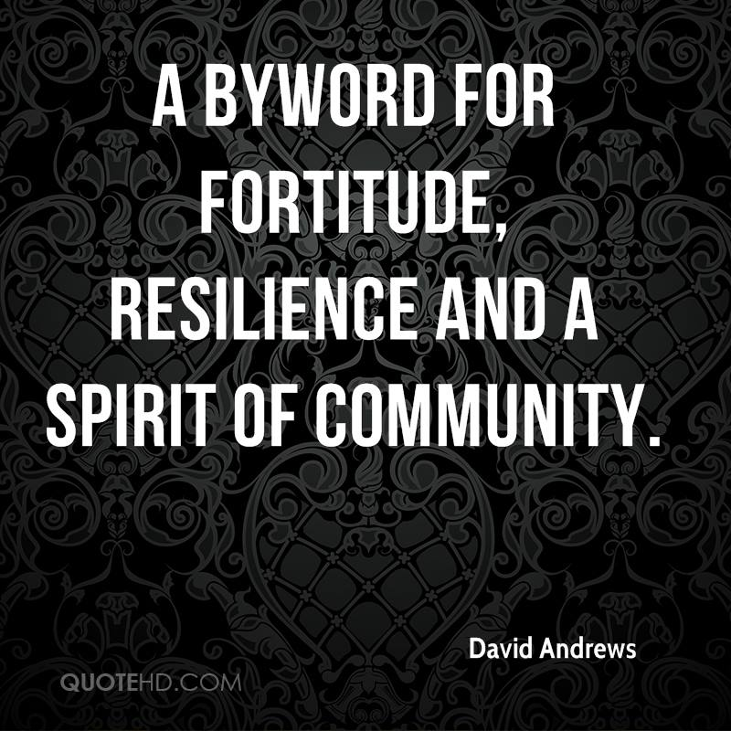 a byword for fortitude, resilience and a spirit of community.