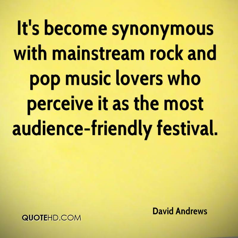 It's become synonymous with mainstream rock and pop music lovers who perceive it as the most audience-friendly festival.