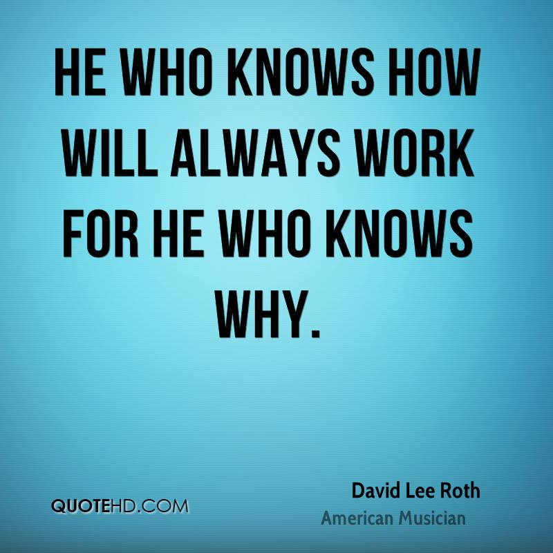 He who knows how will always work for he who knows why.