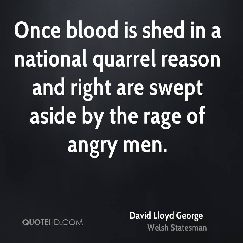 Once blood is shed in a national quarrel reason and right are swept aside by the rage of angry men.