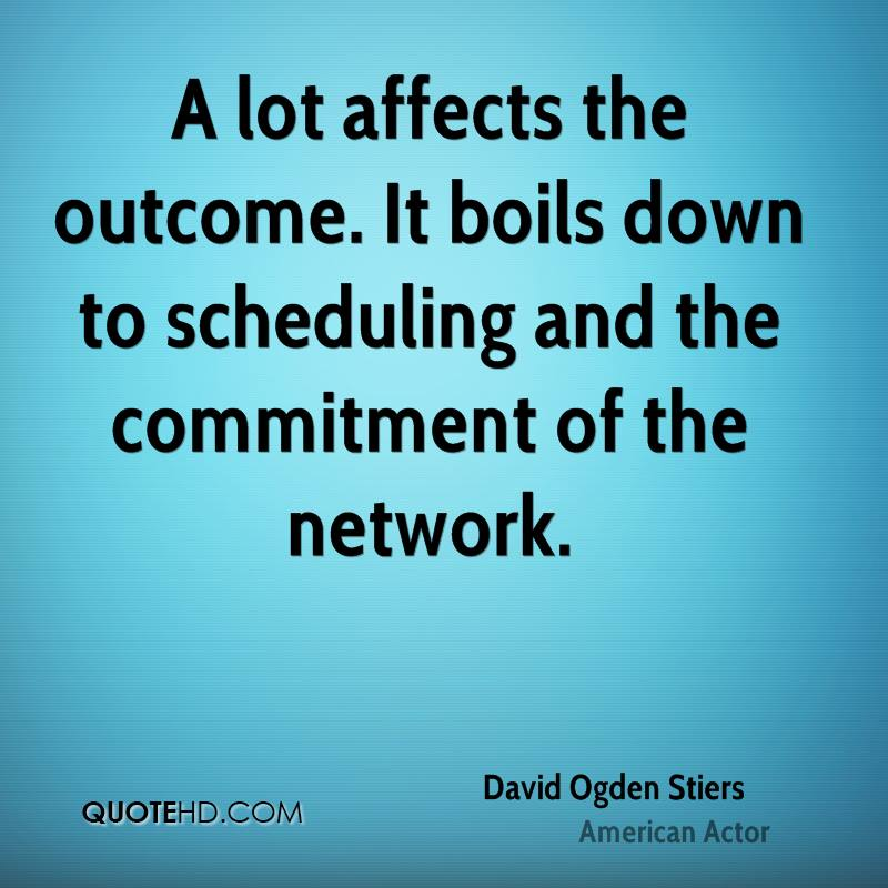 A lot affects the outcome. It boils down to scheduling and the commitment of the network.