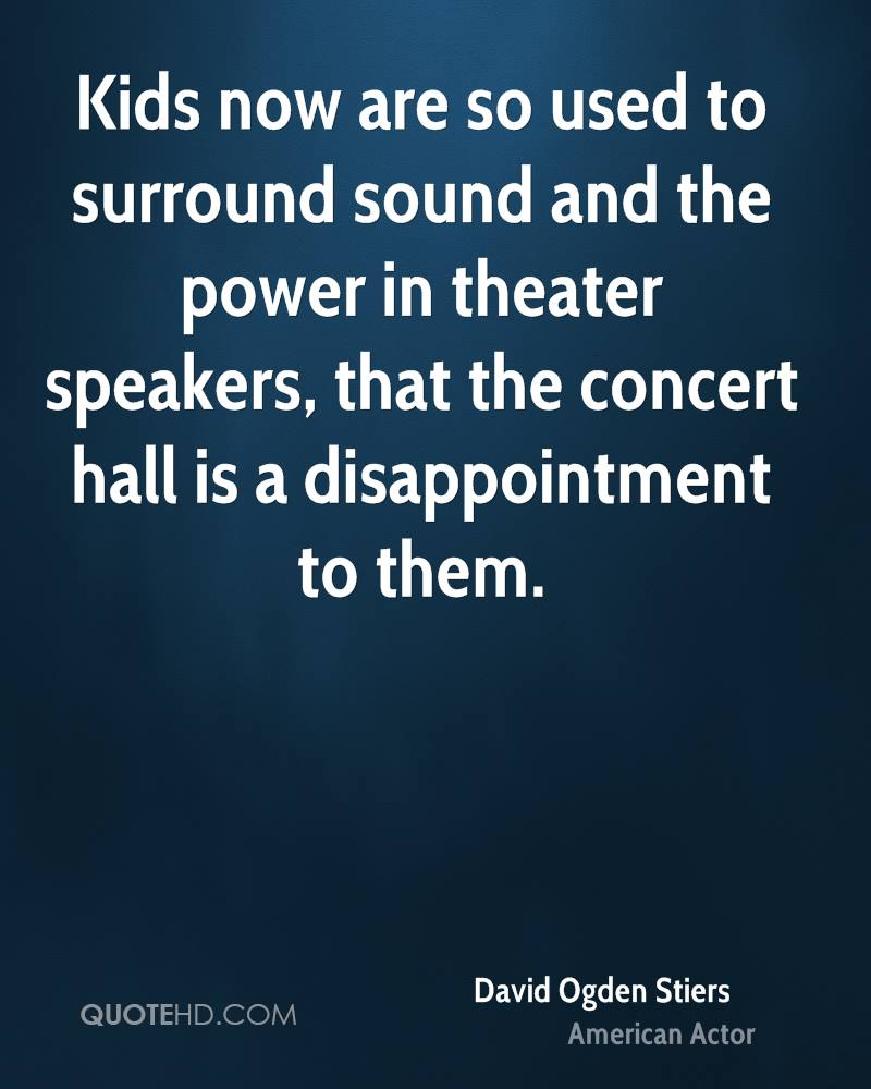 Kids now are so used to surround sound and the power in theater speakers, that the concert hall is a disappointment to them.
