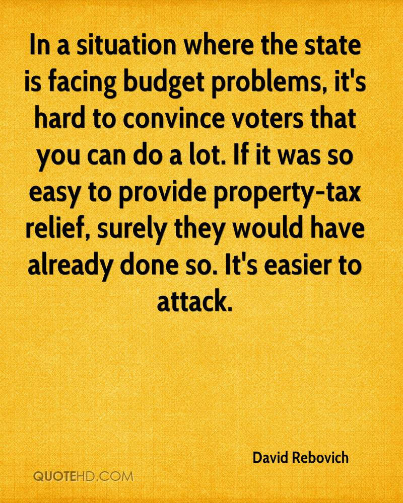 In a situation where the state is facing budget problems, it's hard to convince voters that you can do a lot. If it was so easy to provide property-tax relief, surely they would have already done so. It's easier to attack.