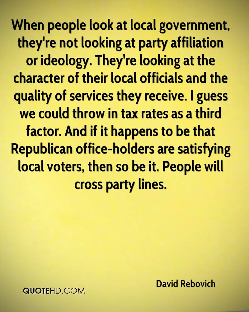 When people look at local government, they're not looking at party affiliation or ideology. They're looking at the character of their local officials and the quality of services they receive. I guess we could throw in tax rates as a third factor. And if it happens to be that Republican office-holders are satisfying local voters, then so be it. People will cross party lines.
