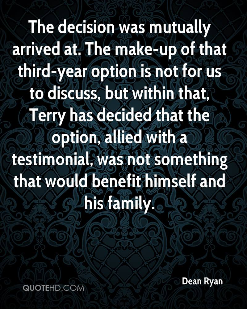 The decision was mutually arrived at. The make-up of that third-year option is not for us to discuss, but within that, Terry has decided that the option, allied with a testimonial, was not something that would benefit himself and his family.
