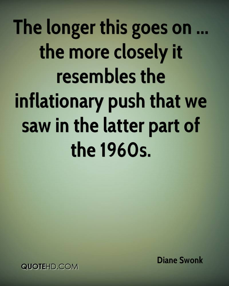The longer this goes on ... the more closely it resembles the inflationary push that we saw in the latter part of the 1960s.