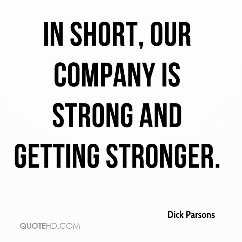 In short, our company is strong and getting stronger.