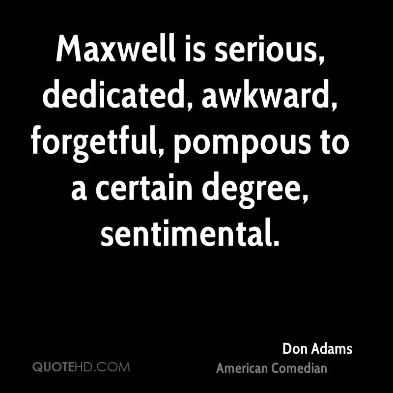 Maxwell is serious, dedicated, awkward, forgetful, pompous to a certain degree, sentimental.