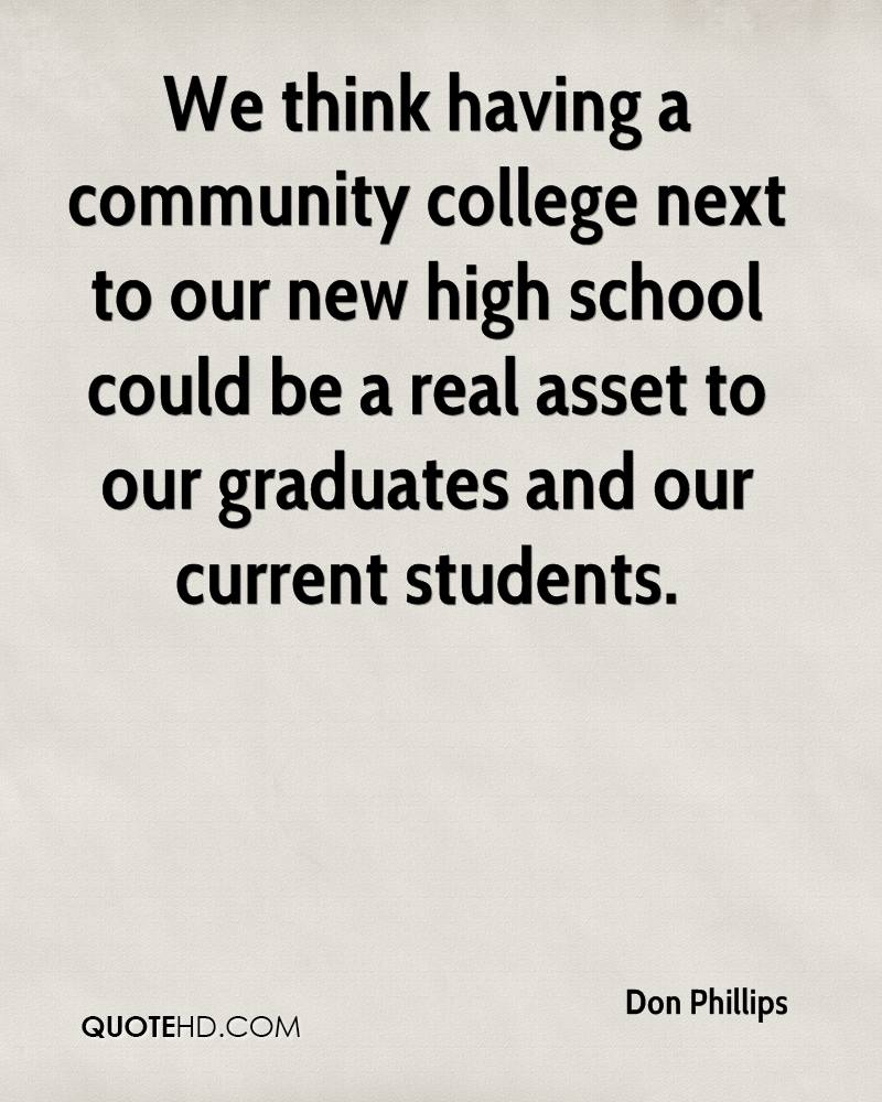 We think having a community college next to our new high school could be a real asset to our graduates and our current students.