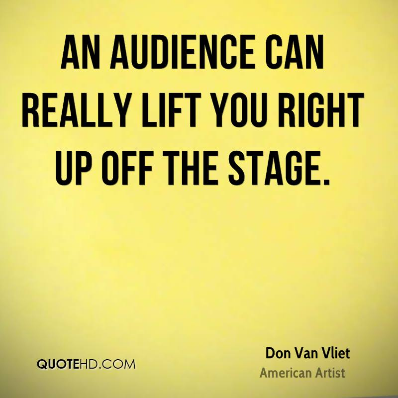 An audience can really lift you right up off the stage.