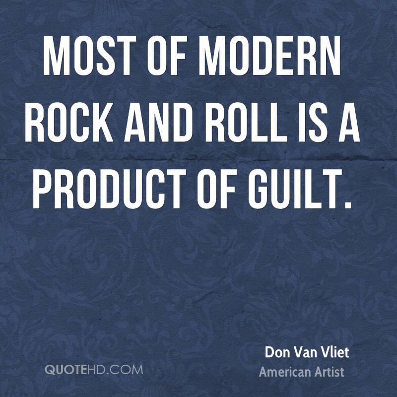 Most of modern rock and roll is a product of guilt.