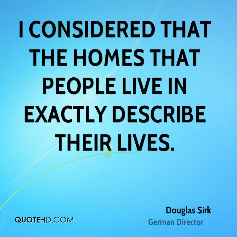 I considered that the homes that people live in exactly describe their lives.