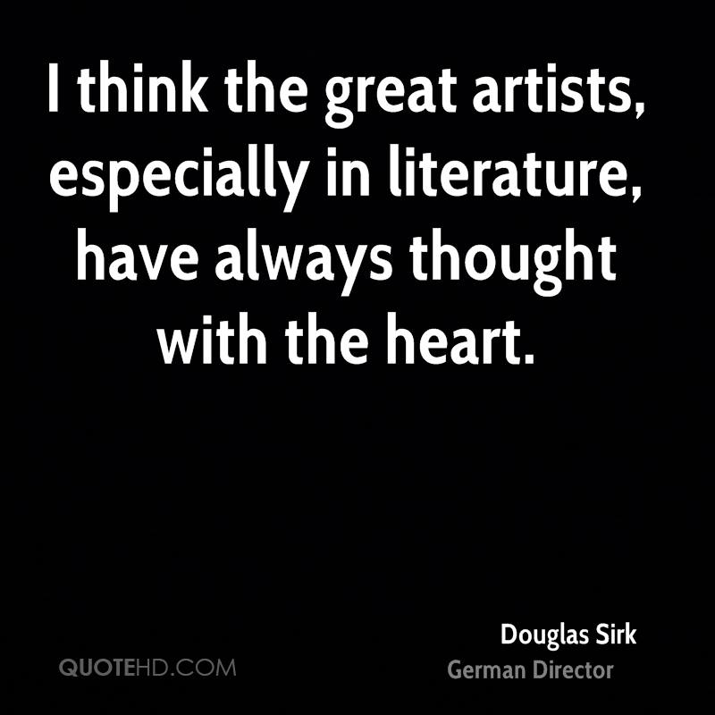 I think the great artists, especially in literature, have always thought with the heart.