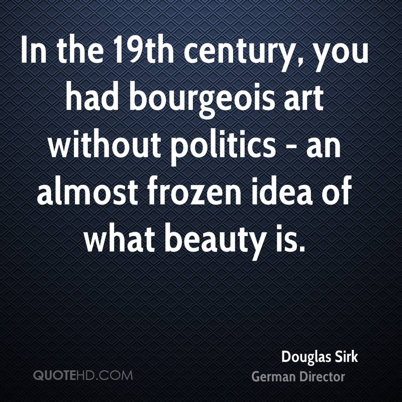 In the 19th century, you had bourgeois art without politics - an almost frozen idea of what beauty is.