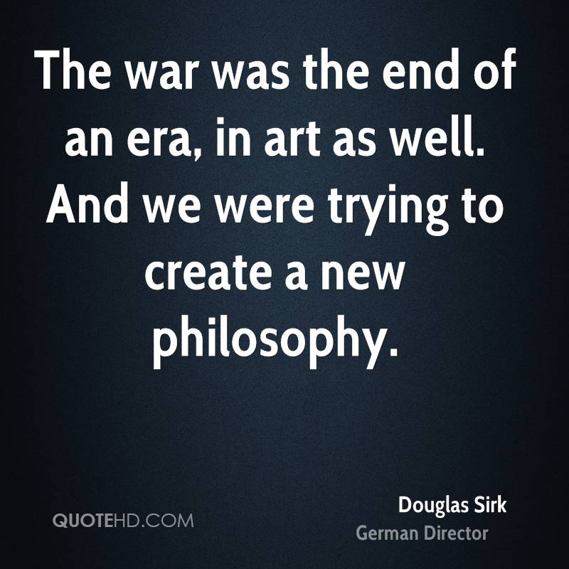 The war was the end of an era, in art as well. And we were trying to create a new philosophy.