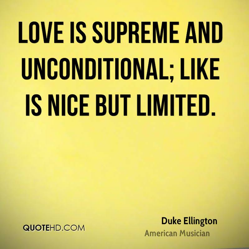 Love is supreme and unconditional; like is nice but limited.
