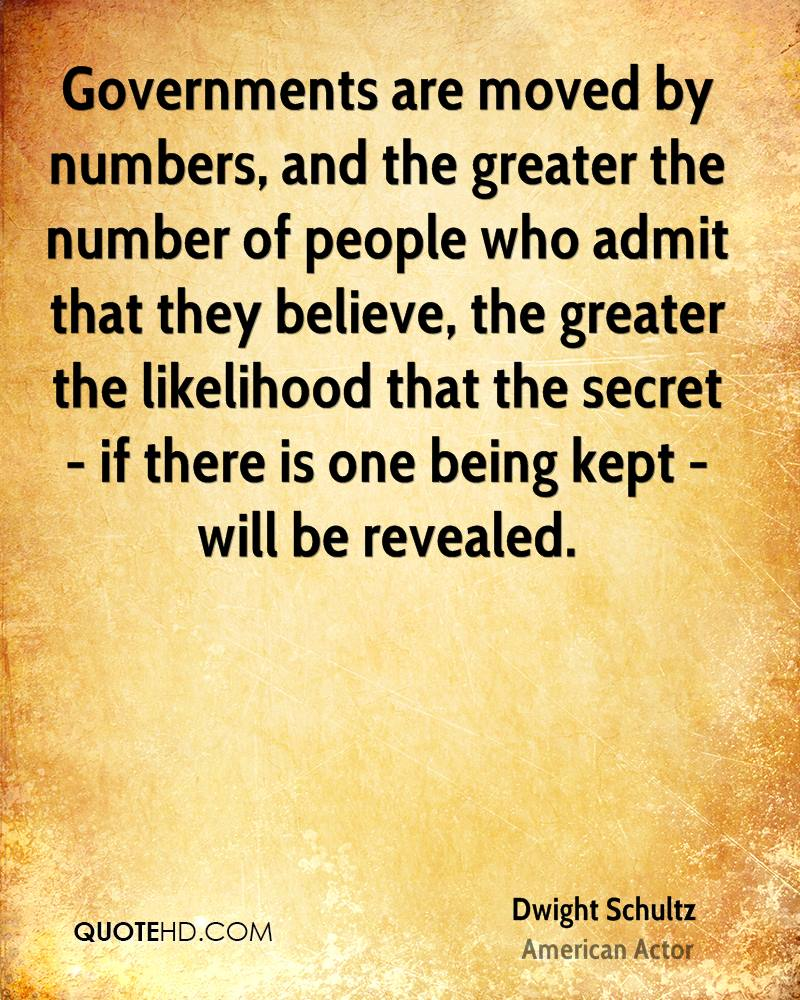 Governments are moved by numbers, and the greater the number of people who admit that they believe, the greater the likelihood that the secret - if there is one being kept - will be revealed.