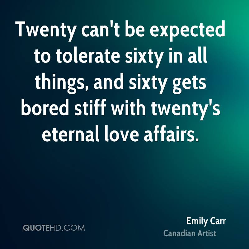 Twenty can't be expected to tolerate sixty in all things, and sixty gets bored stiff with twenty's eternal love affairs.