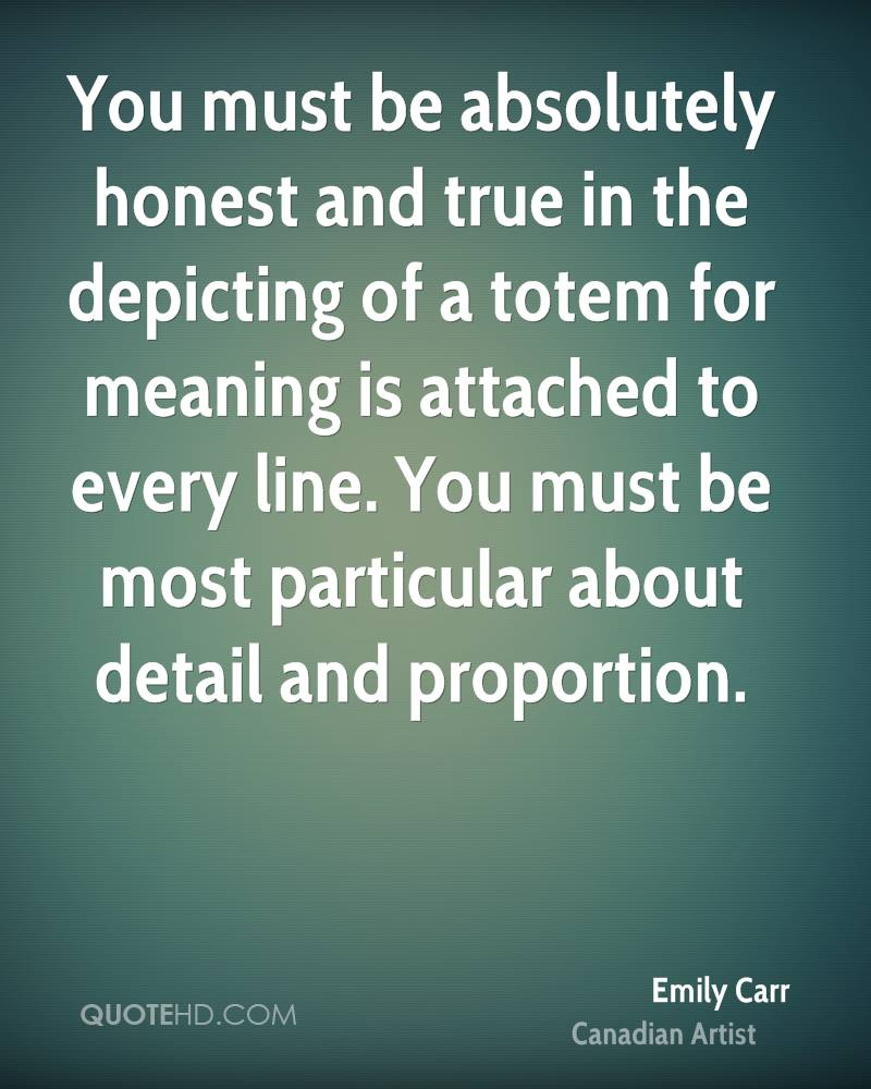 You must be absolutely honest and true in the depicting of a totem for meaning is attached to every line. You must be most particular about detail and proportion.