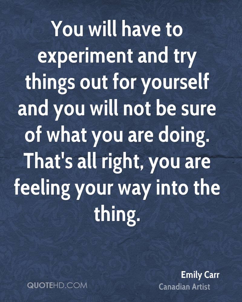 You will have to experiment and try things out for yourself and you will not be sure of what you are doing. That's all right, you are feeling your way into the thing.