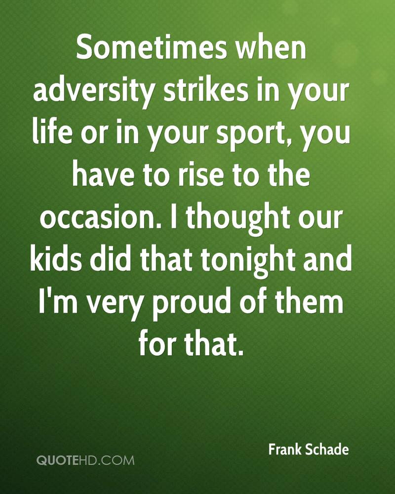 Sometimes when adversity strikes in your life or in your sport, you have to rise to the occasion. I thought our kids did that tonight and I'm very proud of them for that.
