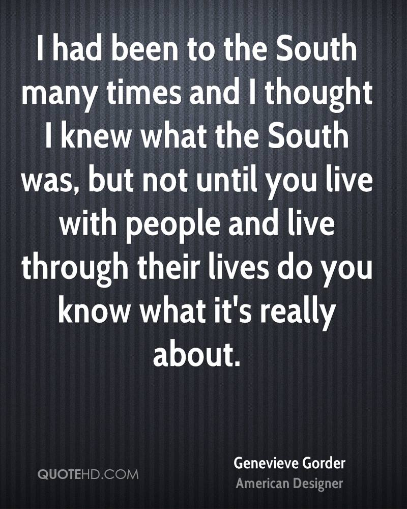 I had been to the South many times and I thought I knew what the South was, but not until you live with people and live through their lives do you know what it's really about.