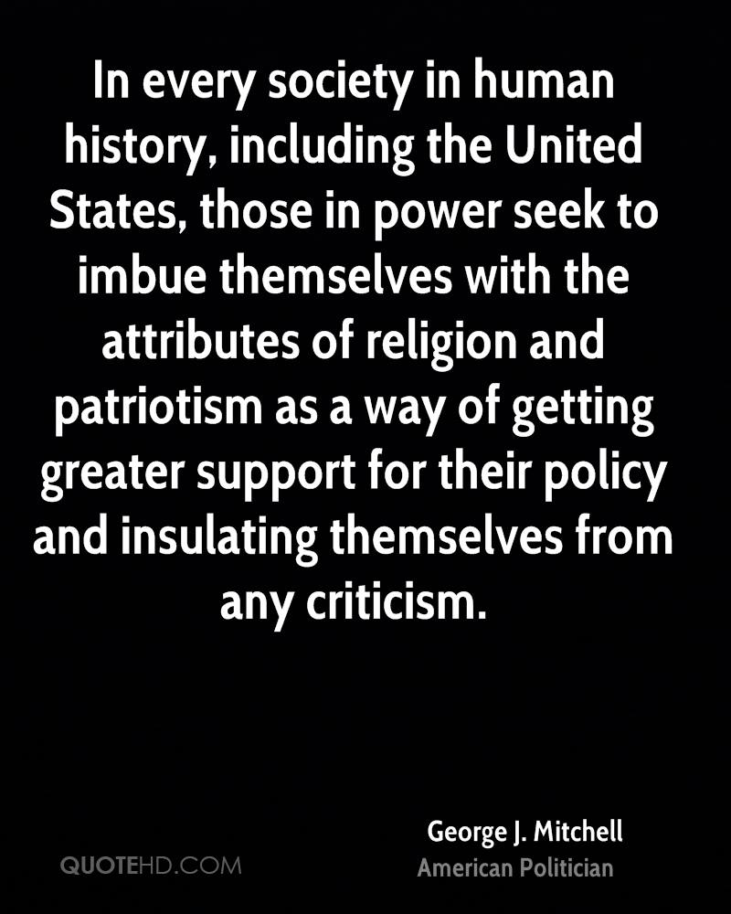 In every society in human history, including the United States, those in power seek to imbue themselves with the attributes of religion and patriotism as a way of getting greater support for their policy and insulating themselves from any criticism.
