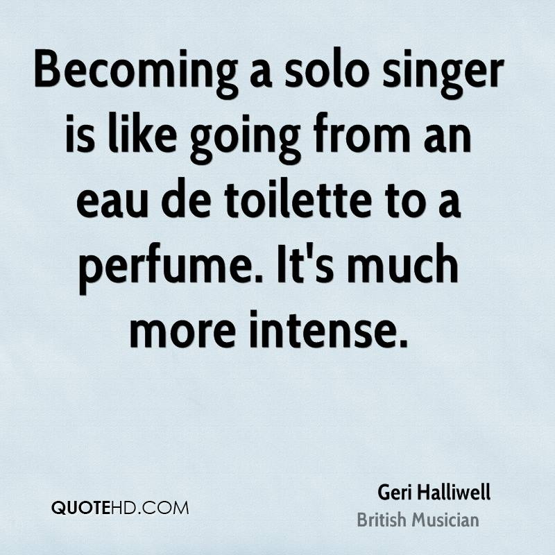 Becoming a solo singer is like going from an eau de toilette to a perfume. It's much more intense.