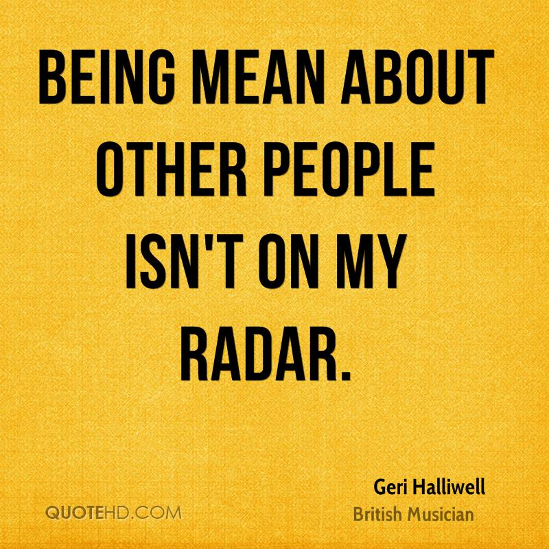 Quotes About People Being Mean: Geri Halliwell Quotes