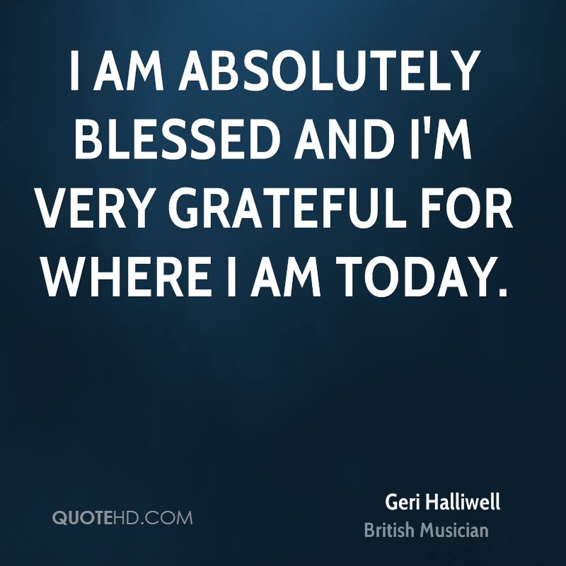 I am absolutely blessed and I'm very grateful for where I am today.