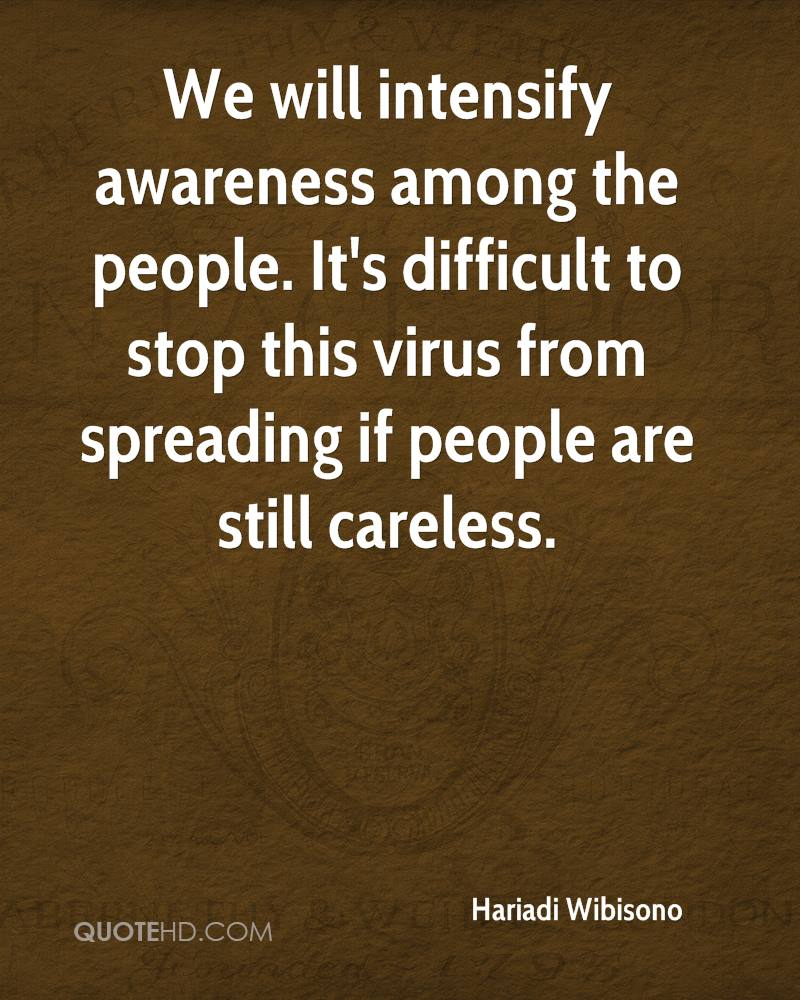 We will intensify awareness among the people. It's difficult to stop this virus from spreading if people are still careless.