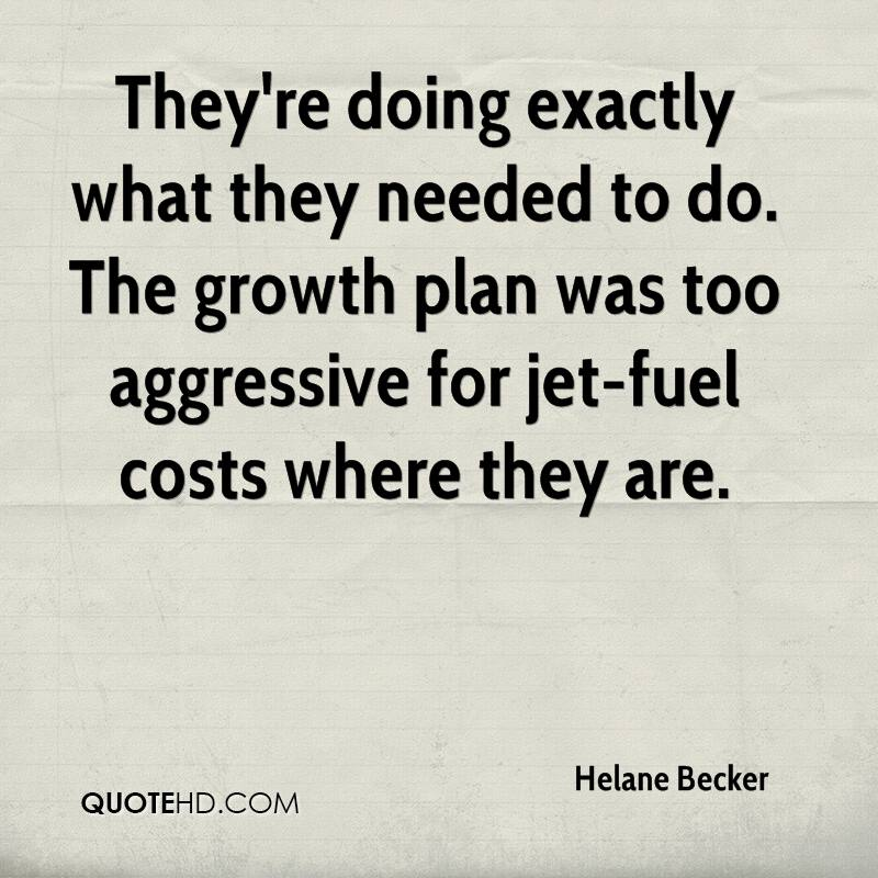 They're doing exactly what they needed to do. The growth plan was too aggressive for jet-fuel costs where they are.