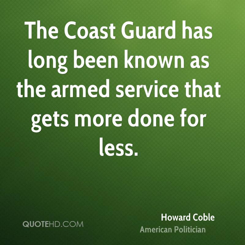 The Coast Guard has long been known as the armed service that gets more done for less.
