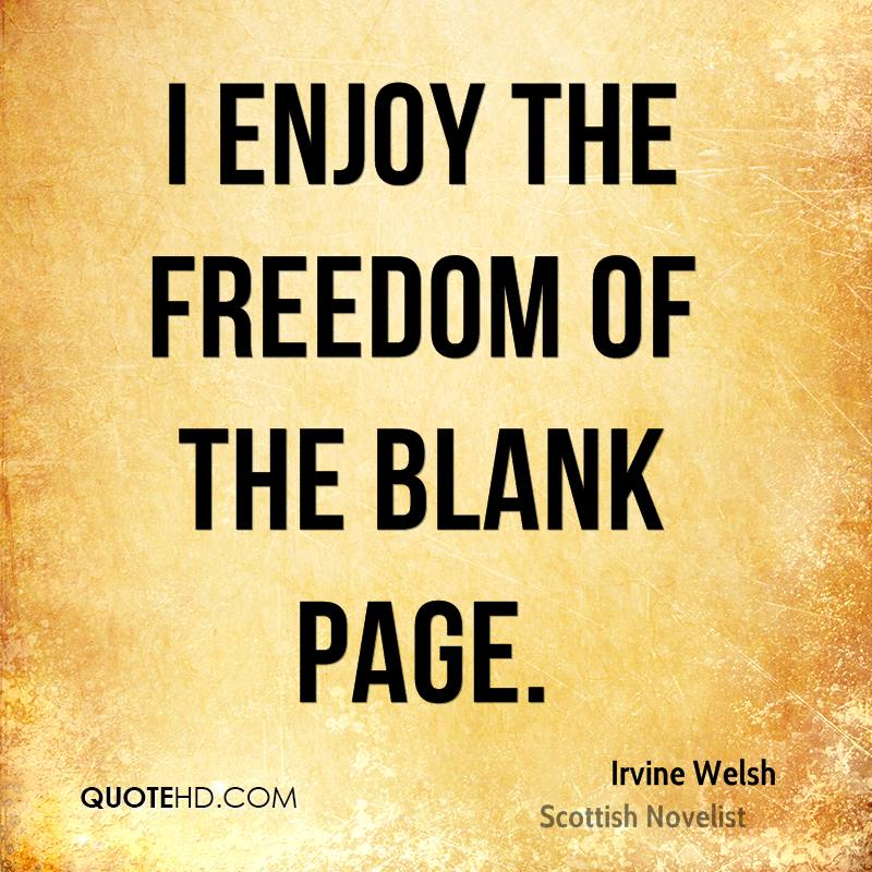 I enjoy the freedom of the blank page.